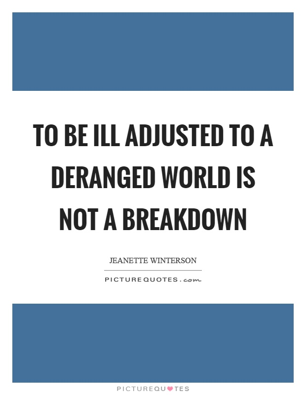 To be ill adjusted to a deranged world is not a breakdown Picture Quote #1