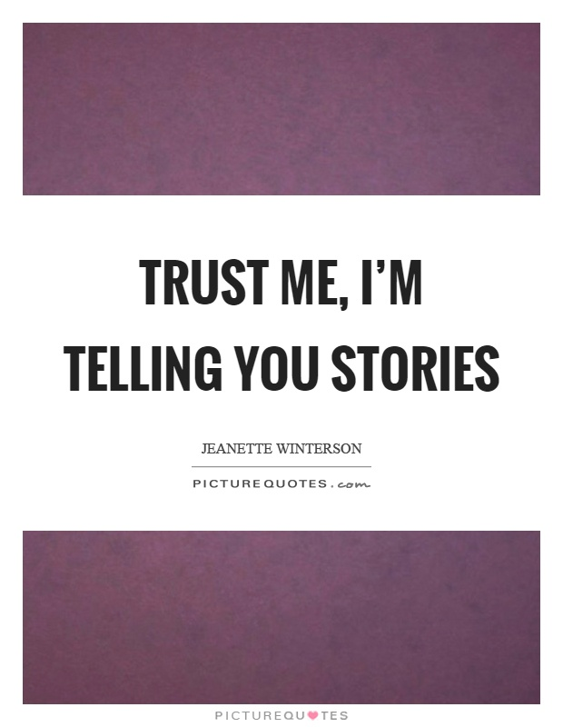 Trust me, I'm telling you stories Picture Quote #1