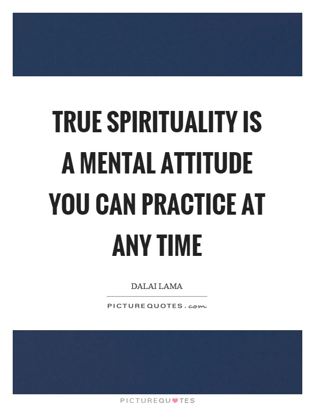 True spirituality is a mental attitude you can practice at any time Picture Quote #1