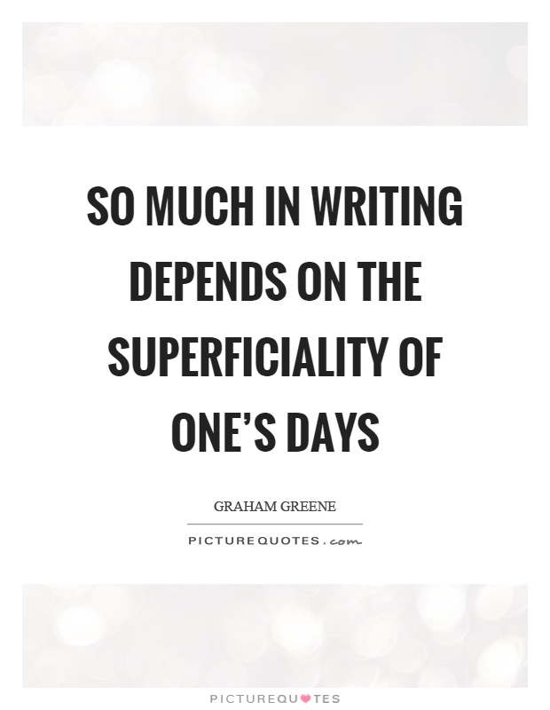 So much in writing depends on the superficiality of one's days Picture Quote #1