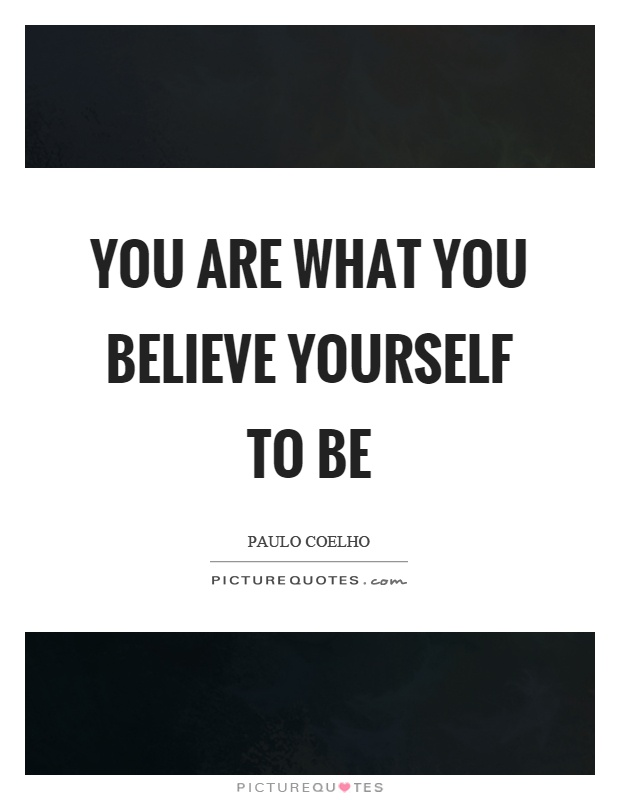 You are what you believe yourself to be Picture Quote #1