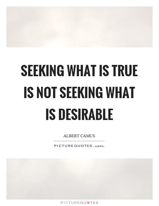 Seeking what is true is not seeking what is desirable Picture Quote #1