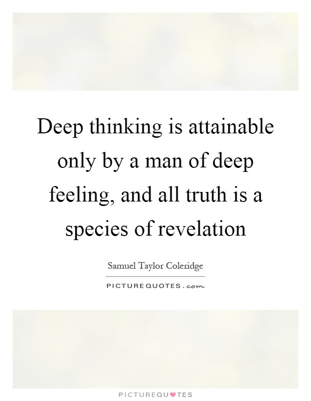 Deep Truth Quotes: Deep Thinking Is Attainable Only By A Man Of Deep Feeling