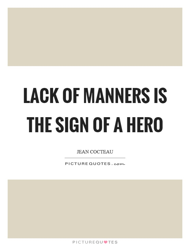 Lack of manners is the sign of a hero Picture Quote #1