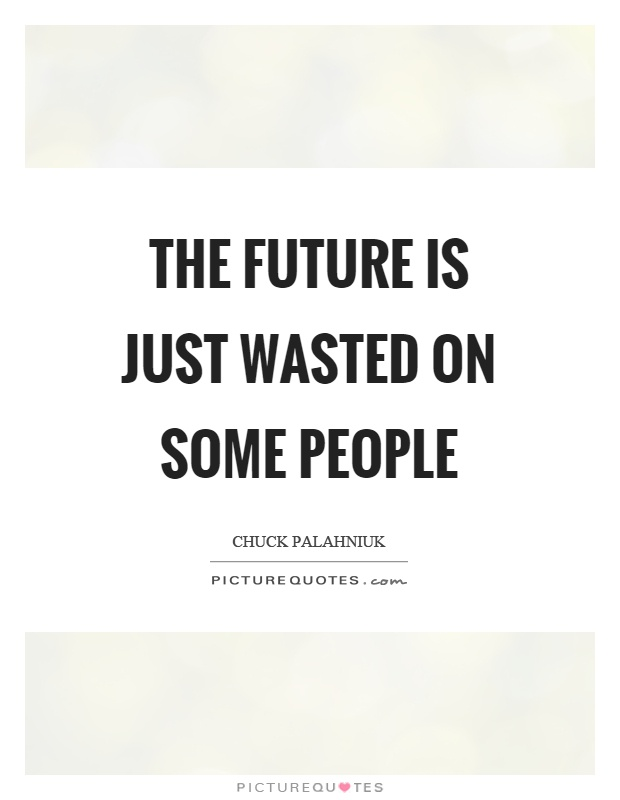 The future is just wasted on some people Picture Quote #1