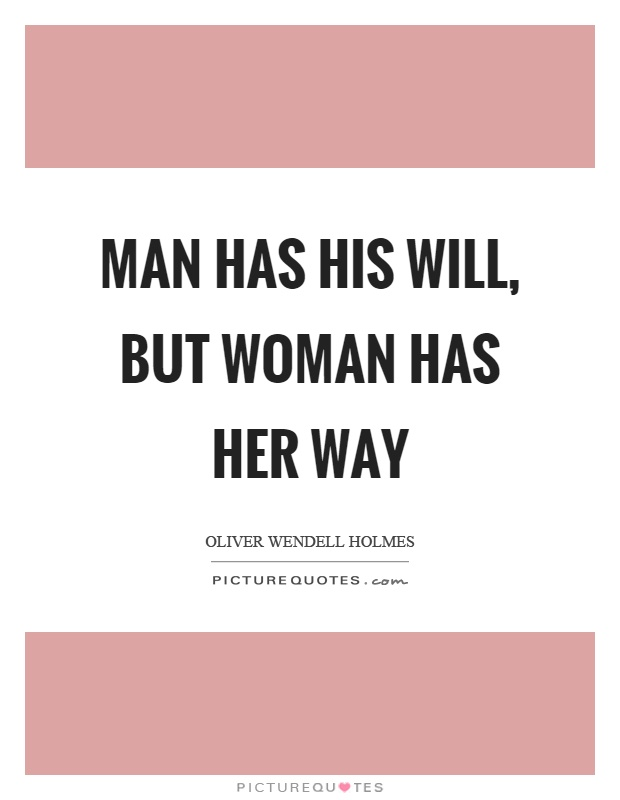 Man has his will, but woman has her way Picture Quote #1
