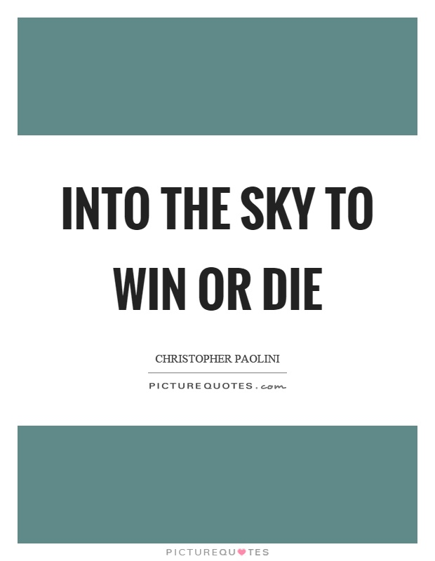 Into the sky to win or die Picture Quote #1