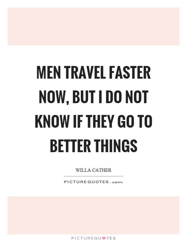 Men travel faster now, but I do not know if they go to better things Picture Quote #1