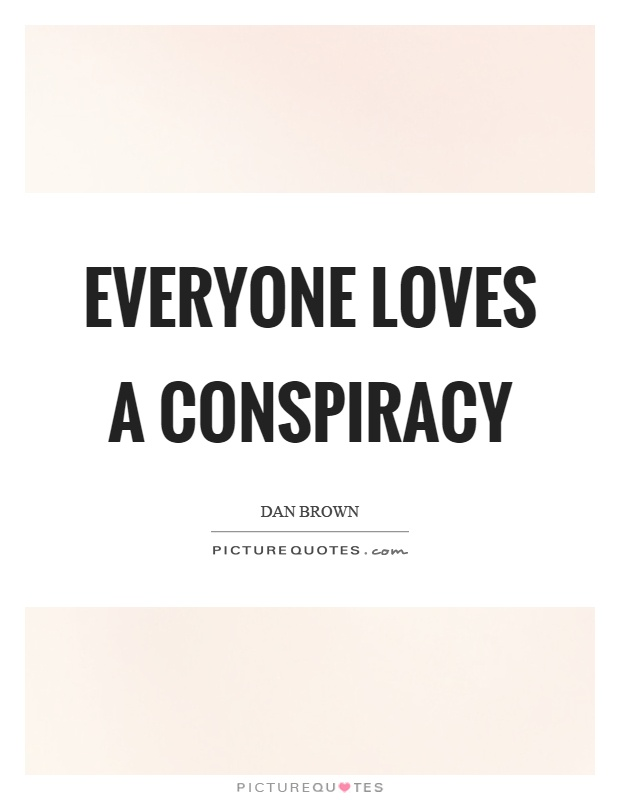 Everyone loves a conspiracy Picture Quote #1