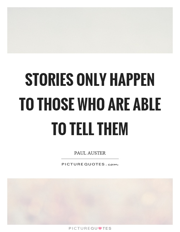 Stories only happen to those who are able to tell them Picture Quote #1