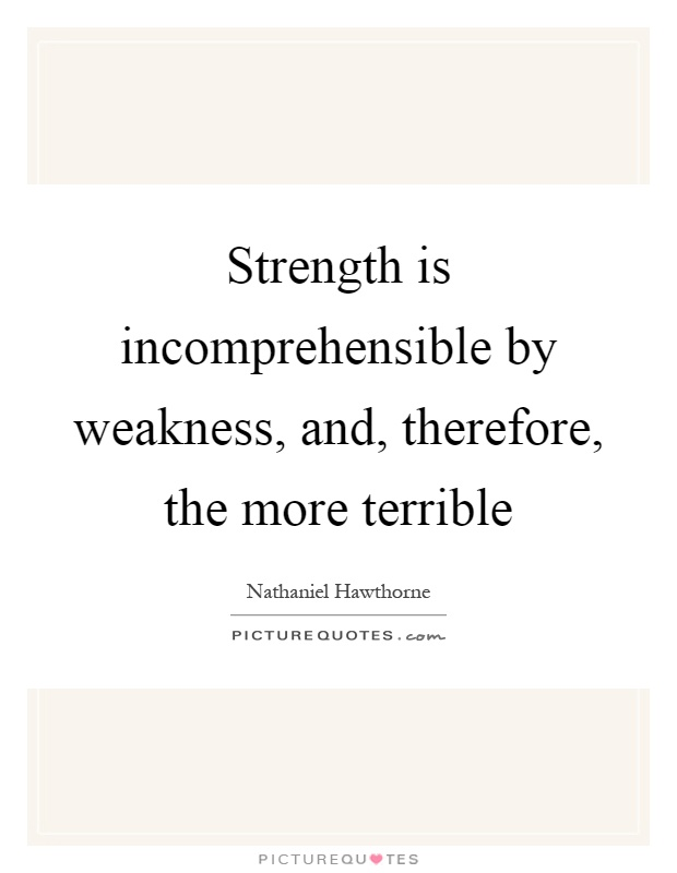 Strength Is Incomprehensible By Weakness, And, Therefore