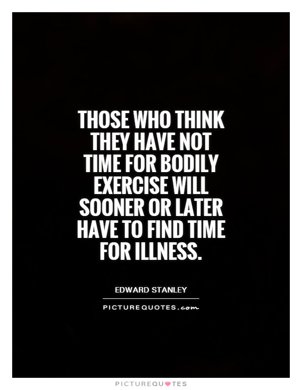 Those who think they have not time for bodily exercise will sooner or later have to find time for illness Picture Quote #1