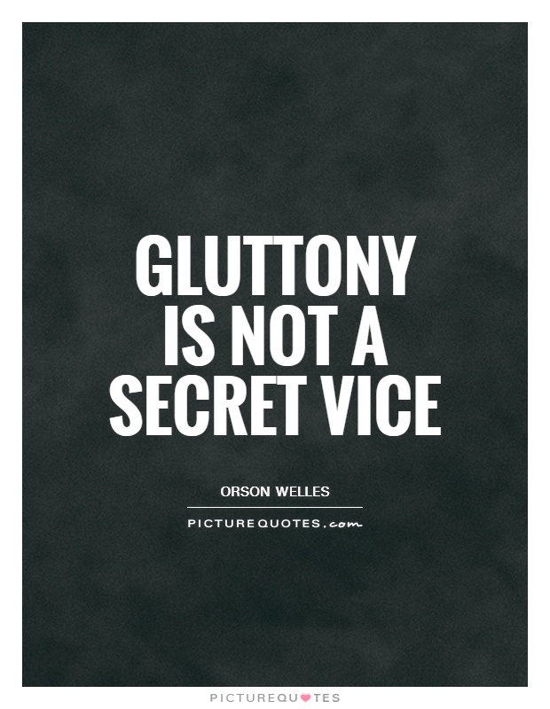 Gluttony is not a secret vice Picture Quote #1