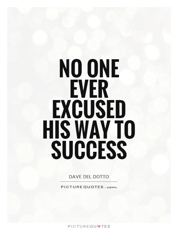 No one ever excused his way to success Picture Quote #1