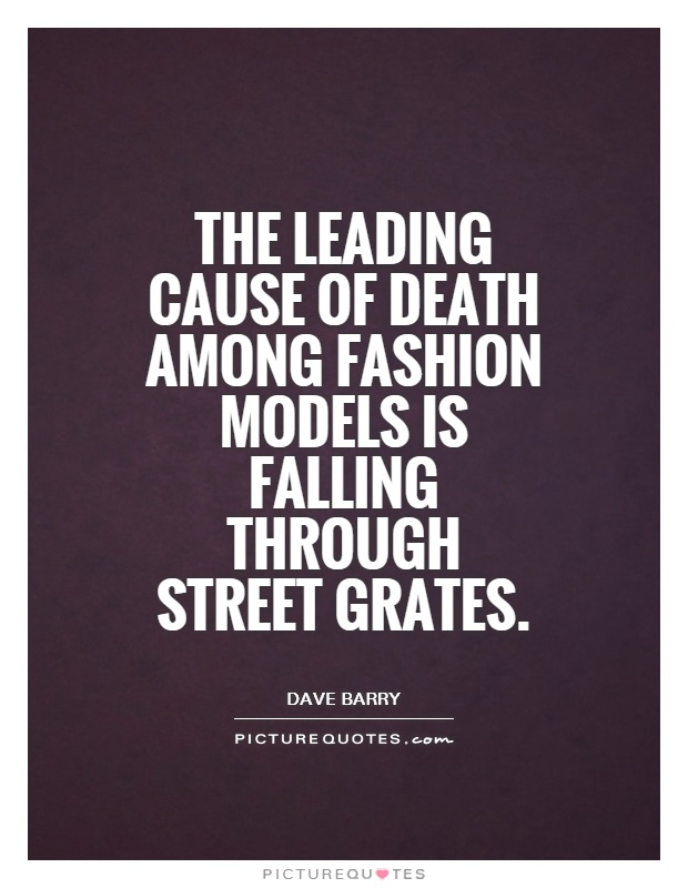 The leading cause of death among fashion models is falling through street grates Picture Quote #1