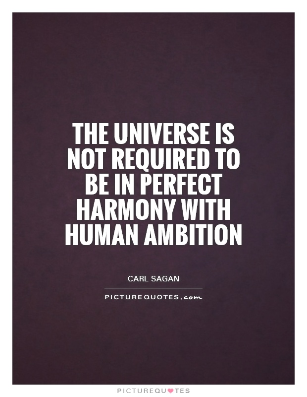The universe is not required to be in perfect harmony with human ambition Picture Quote #1