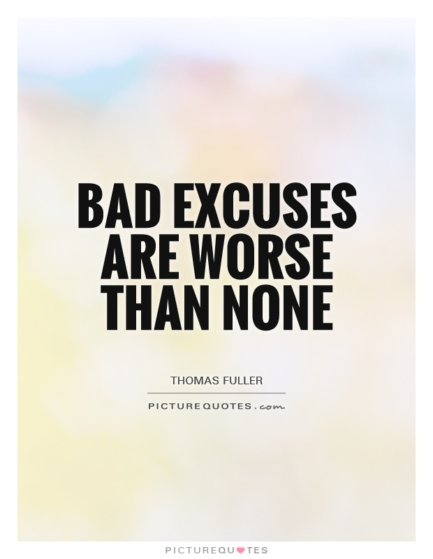 Bad excuses are worse than none Picture Quote #1