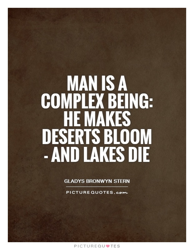 Man is a complex being: he makes deserts bloom - and lakes die Picture Quote #1