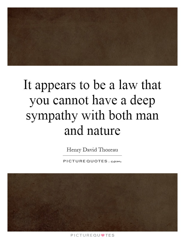 It appears to be a law that you cannot have a deep sympathy with both man and nature Picture Quote #1