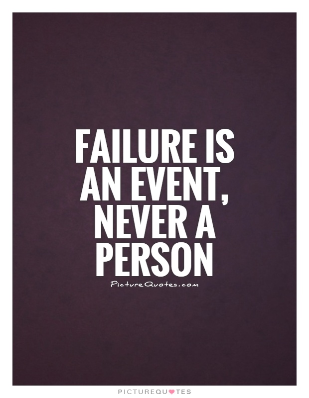 Failure is an event, never a person Picture Quote #1