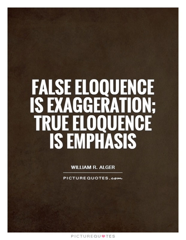 False eloquence is exaggeration; true eloquence is emphasis Picture Quote #1