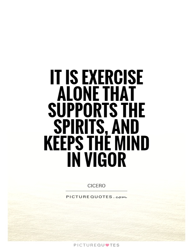 It is exercise alone that supports the spirits, and keeps the mind in vigor Picture Quote #1