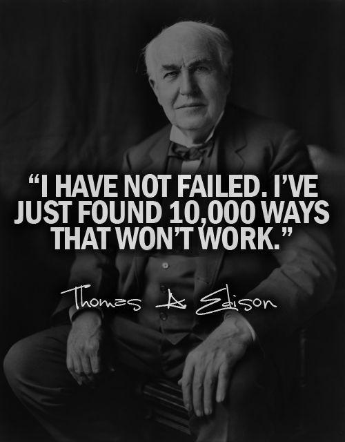I have not failed. I've just found 10,000 ways that won't work Picture Quote #1