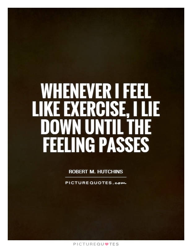 Whenever I feel like exercise, I lie down until the feeling passes Picture Quote #1