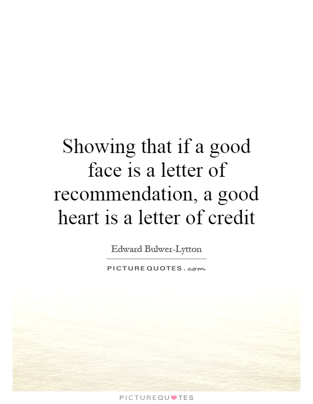 Showing that if a good face is a letter of recommendation, a good heart is a letter of credit Picture Quote #1
