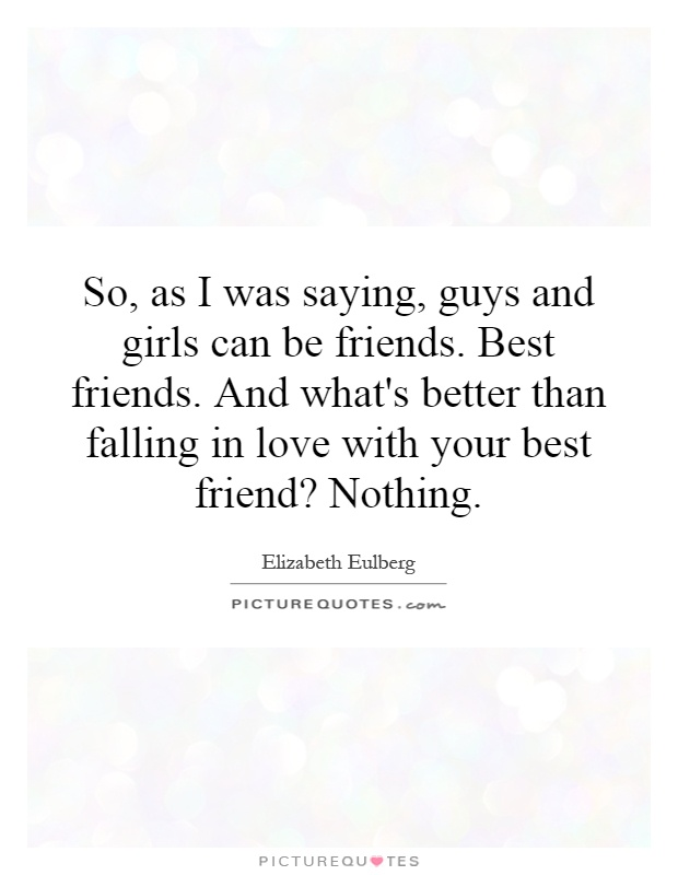 Falling In Love With Your Best Friend Quotes Cool So As I Was Saying Guys And Girls Can Be Friendsbest