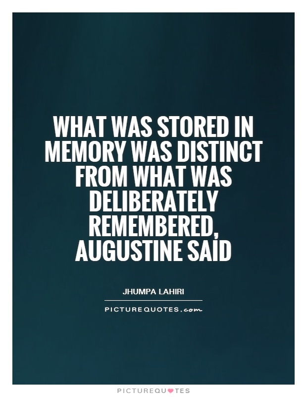 What was stored in memory was distinct from what was deliberately remembered, Augustine said Picture Quote #1