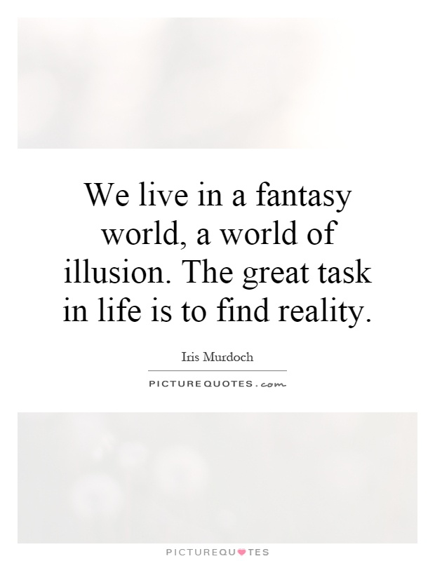 We live in a fantasy world, a world of illusion. The great task in life is to find reality Picture Quote #1