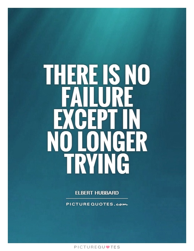 There is no failure except in no longer trying Picture Quote #1