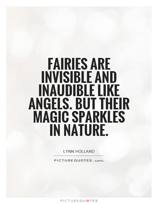 Fairies are invisible and inaudible like angels. But their magic sparkles in nature Picture Quote #1