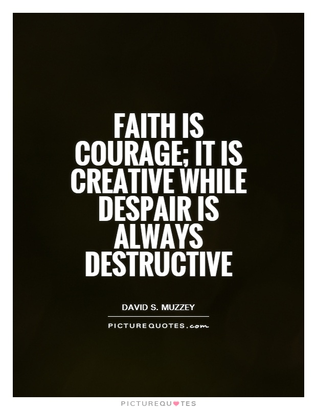 Faith is courage; it is creative while despair is always destructive Picture Quote #1