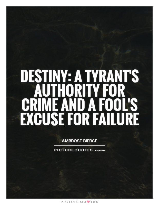 Destiny: A tyrant's authority for crime and a fool's excuse for failure Picture Quote #1