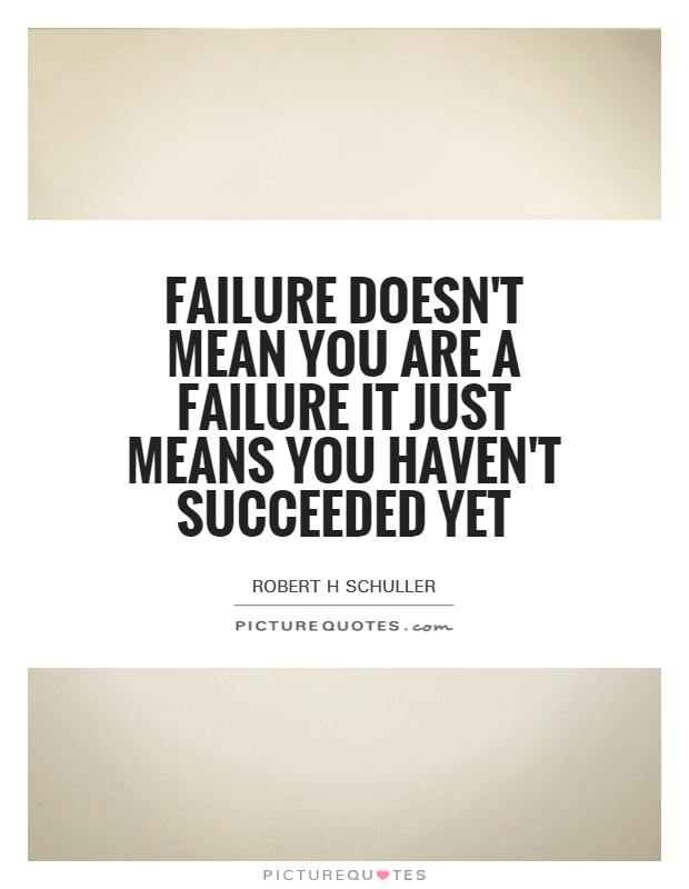 Failure doesn't mean you are a failure it just means you haven't succeeded yet Picture Quote #1
