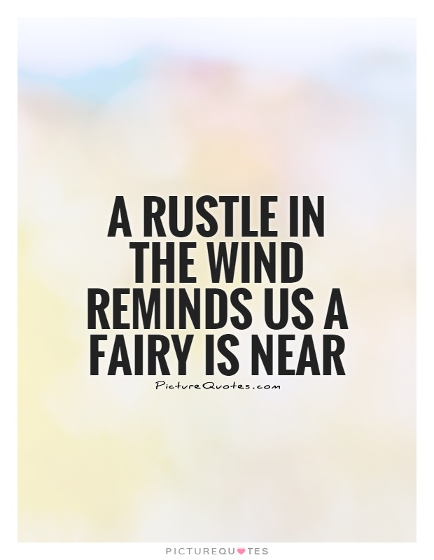 A rustle in the wind reminds us a fairy is near Picture Quote #1