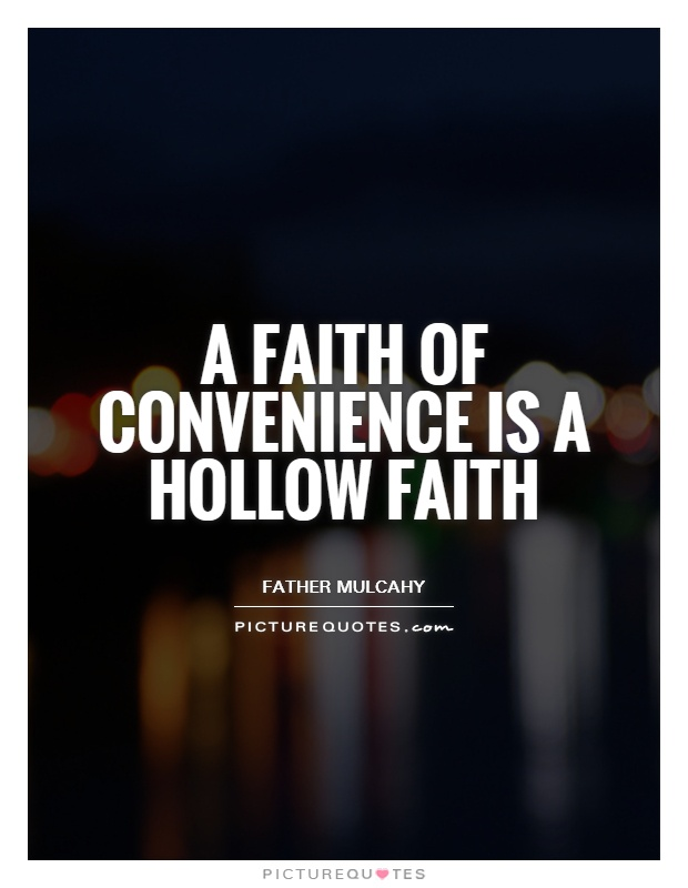 A faith of convenience is a hollow faith Picture Quote #1
