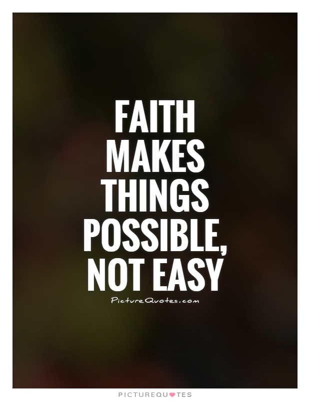Faith makes things possible, not easy Picture Quote #1