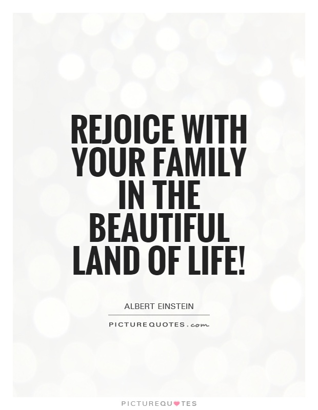 Rejoice with your family in the beautiful land of life! Picture Quote #1