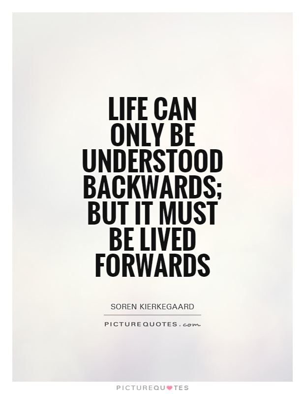 Life can only be understood backwards; but it must be lived forwards Picture Quote #1