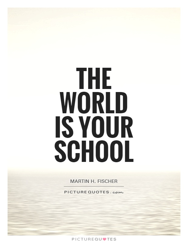 The world is your school Picture Quote #1