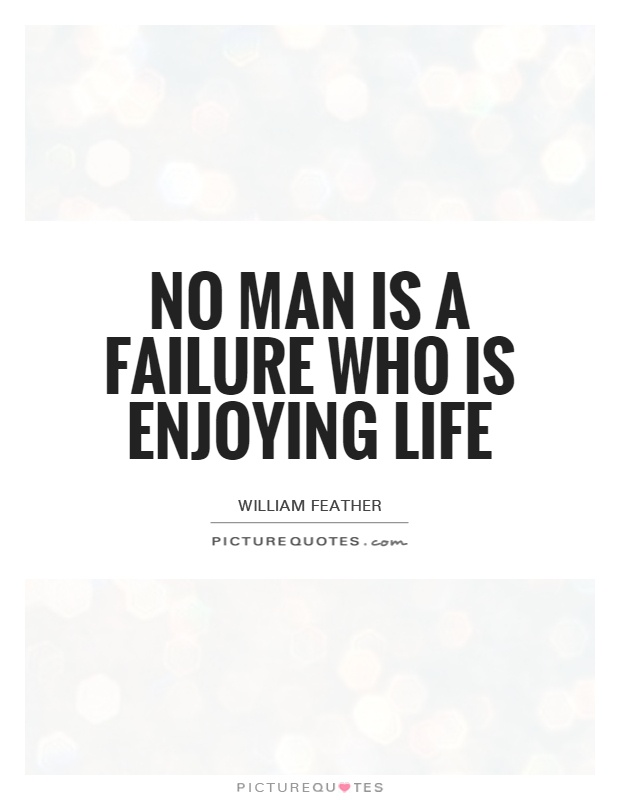 No Man Is A Failure Who Is Enjoying Life Picture Quote 1