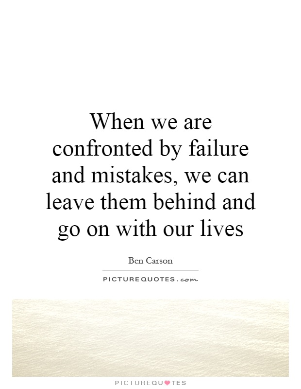 When we are confronted by failure and mistakes, we can leave them behind and go on with our lives Picture Quote #1