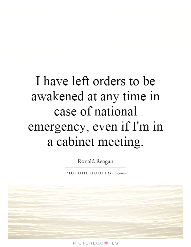 I Have Left Orders To Be Awakened At Any Time In Case Of
