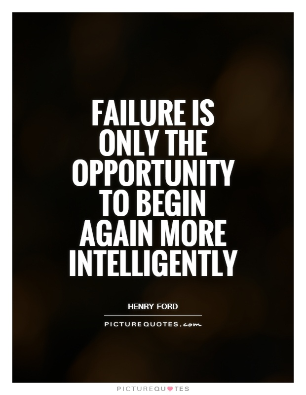 Failure is only the opportunity to begin again more intelligently Picture Quote #1