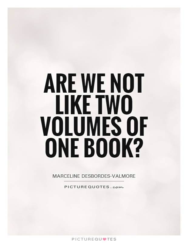 Are we not like two volumes of one book? Picture Quote #1