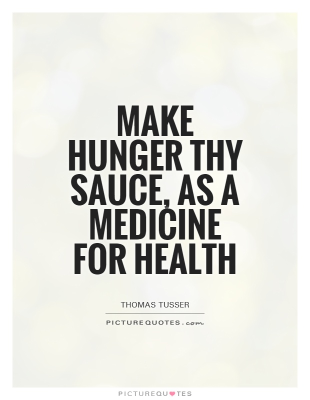 Make hunger thy sauce, as a medicine for health Picture Quote #1