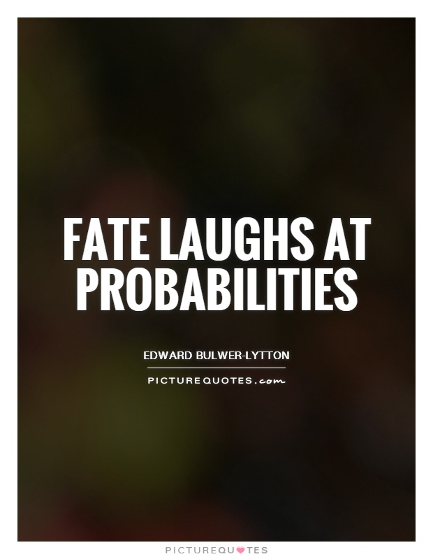 Fate laughs at probabilities Picture Quote #1